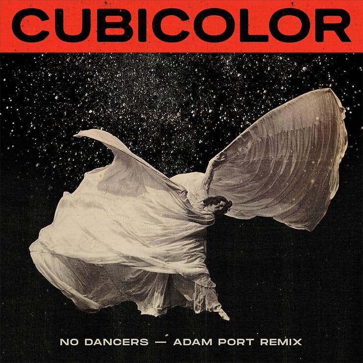 Cubicolor 'No Dancers' (Adam Port Remix)