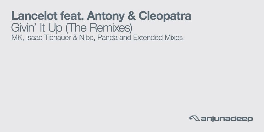 "Lancelot feat. Antony & Cleopatra ""Givin' It Up"" (The Remixes) Beatport Exclusive OUT NOW!!"